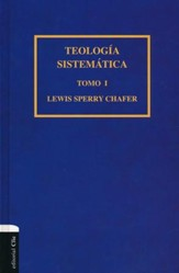 Teología Sistemática de Chafer, Tomo I  (Chafer's Systematic Theology, Vol. I)
