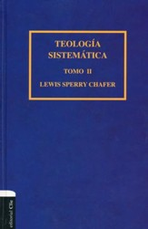 Teología Sistemática de Chafer, Tomo II  (Chafer's Systematic Theology, Vol. II)