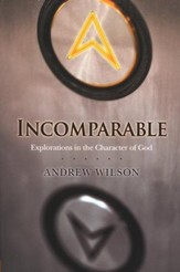 Incomparable: Explorations in the Character of God