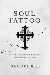 Soul Tattoo: A Life and Spirit Bearing the Marks of God - eBook