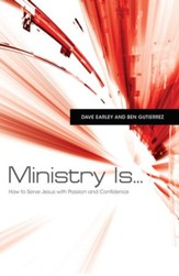 Ministry Is . . .: How to Serve Jesus with Passion and Confidence - eBook