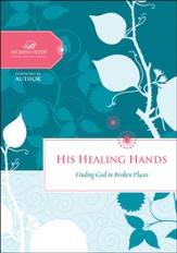 His Healing Hands, Women of Faith Study Guide Series