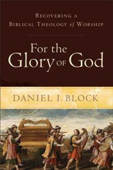 For the Glory of God: Recovering a Biblical Theology of Worship - eBook