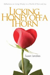 Licking Honey Off a Thorn: Reflections on Living Wisely in a World of Pain and Joy - eBook