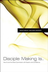 Disciple Making Is . . . : How to Live the Great Commission with Passion and Confidence
