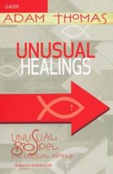 Unusual Healings Leader Guide: Unusual Gospel for Unusual People - Studies from the Book of John