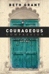Courageous Compassion: Confronting Social Injustice God's Way - eBook