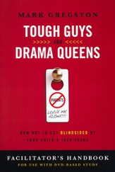 Tough Guys and Drama Queens: How Not to Get Blindsided by Your Child's Teen Years, Facilitator's Handbook