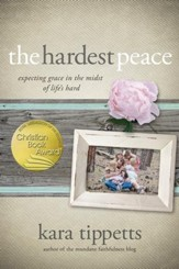 The Hardest Peace: Expecting Grace in the Midst of Life's Hard - eBook