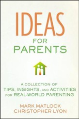 Ideas For Parents: A Collection of Tips, Insights and  Activities for Real World Parenting