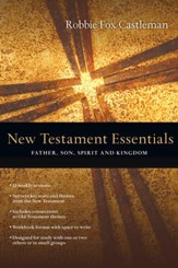 New Testament Essentials: Father, Son, Spirit and Kingdom - eBook