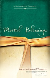 Mortal Blessings: A Sacramental Farewell - eBook