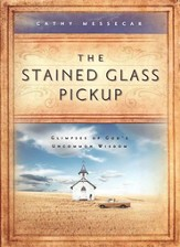 The Stained Glass Pickup: Glimpses of God's Uncommon Wisdom