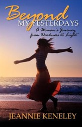 Beyond My Yesterdays: A Woman's Journey from Darkness to Light - eBook
