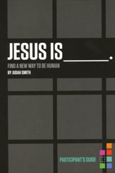 Jesus Is: Find a New Way to Be Human, Participant's Guide - Slightly Imperfect