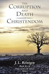 The Corruption and Death of Christendom: Book #3 of the Son of Man Series - eBook