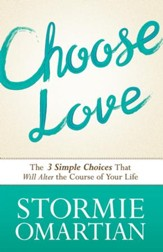 Choose Love: The Three Simple Choices That Will Alter the Course of Your Life - eBook