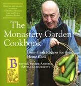 The Monastery Garden Cookbook; Farm-Fresh Recipes for the Home Cook