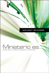 Ministerio es...,Cómo servir a Jesús con pasión y confianza, Ministry Is...How to Serve Jesus with Passion and Confidence