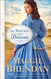 The Trouble with Patience (Virtues and Vices of the Old West Book #1): A Novel - eBook