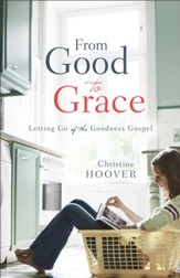 From Good to Grace: Letting Go of the Goodness Gospel - eBook