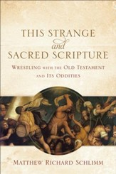 This Strange and Sacred Scripture: Wrestling with the Old Testament and Its Oddities - eBook