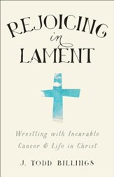 Rejoicing in Lament: Wrestling with Incurable Cancer and Life in Christ - eBook