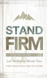 Stand Firm Day by Day: Let Nothing Move You A Men's Devotional from Walk Thru the Bible
