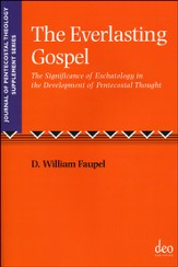 The Everlasting Gospel: The Significance Of Eschatology In The Development Of Pentecostal Thought