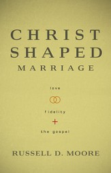 Christ-Shaped Marriage: Love, Fidelity, and the Gospel