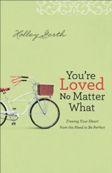 You're Loved No Matter What: Freeing Your Heart from the Need to Be Perfect - eBook