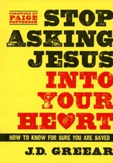 Stop Asking Jesus Into Your Heart: How to Know for Sure You Are Saved - Slightly Imperfect