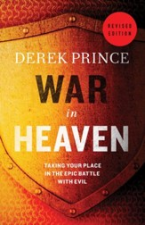 War in Heaven: Taking Your Place in the Epic Battle with Evil / Revised - eBook