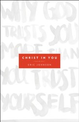 Christ in You: Why God Trusts You More Than You Trust Yourself - eBook