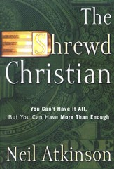 The Shrewd Christian: You Can't Have It All, But You Can Have More Than Enough