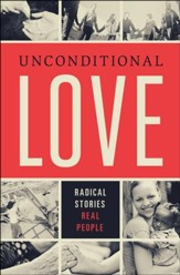 Unconditional Love: Radical Stories, Real People - Slightly Imperfect