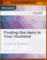 Finding the Hero in Your Husband: Surrendering the Way God Intended - unabridged audio book on CD