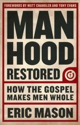 Manhood Restored: How the Gospel Makes Men Whole - Slightly Imperfect