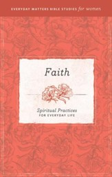 Faith: Spiritual Practices for Everyday Life