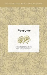 Prayer: Spiritual Practices for Everyday Life