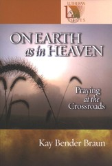 On Earth As in Heaven: Praying at the Crossroads