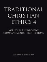 Traditional Christian Ethics 4: Vol. Four: The Negative Commandments Prohibitions - eBook
