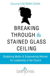 Breaking Through the Stained Glass Ceiling: Shattering Myths & Empowering Women for Leadership in the Church - eBook