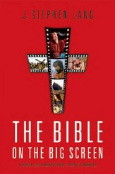 The Bible on the Big Screen: A Guide from Silent Films to The Passion of the Christ