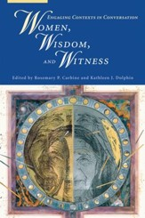 Women, Wisdom, and Witness : Engaging Contexts in Conversation