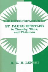 Interpretation of St. Paul's Epistles to Timothy, Titus, and Philemon