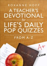 A Teacher's Devotional for Life's Daily Pop Quizzes: From A-Z - eBook