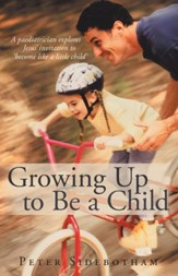 Growing Up to Be a Child: A paediatrician explores Jesus invitation to become like a little child - eBook
