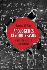 Apologetics Beyond Reason: Why Seeing Really Is Believing - eBook