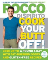 Cook Your Butt Off!: Lose Up to a Pound a Day for 5 Days with 5 Fat-Burning Foods and 75 Gluten-Free Recipes - eBook